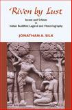 Riven by Lust : Incest and Schism in Indian Buddhist Legend and Historiography, Silk, Jonathan A., 0824830903