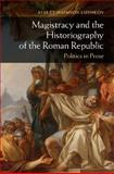 Magistracy and the Historiography of the Roman Republic : Politics in Prose, Lushkov, Ayelet Haimson, 1107040906