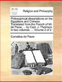 Philosophical Dissertations on the Egyptians and Chinese Translated from the French of Mr de Pauw, by Capt J Thomson In, Cornelius De Pauw, 1170000908