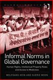Informal Norms in Global Governance : Human Rights, Intellectual Property Rules and Access to Medicines, Hein, Wolfgang and Moon, Suerie, 1409470903