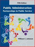 Public Administration : Partnerships in Public Service, Johnson, William C., 1478610905