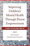 Improving Children's Mental Health Through Parent Empowerment : A Guide to Assisting Families, Jensen, Peter S. and Hoagwood, Kimberly, 0195320905