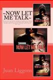 Now Let Me Talk, Juan Liggons, 1481190903