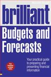 Brilliant Budgets and Forecasts : Your Practical Guide to Preparing and Presenting Financial Information, Secrett, Malcolm, 0273730916