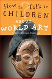 How to Talk to Children about World Art, Isabelle Glorieux-Desouche, 0711230919
