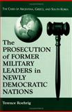 The Prosecution of Former Military Leaders in Newly Democratic Nations : The Cases of Argentina, Greece, and South Korea, Roehrig, Terence, 0786410914