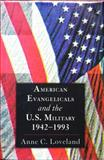 American Evangelicals and the U. S. Military, 1942-1993, Anne C. Loveland, 080712091X