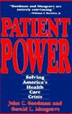 Patient Power : Solving America's Health Care Crisis, Goodman, John C. and Musgrave, Gerald L., 0932790917