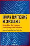Human Trafficking Reconsidered : Rethinking the Problem, Envisioning New Solutions, Kimberly Kay Hoang, Rhacel Salazar Parreñas, 1617700916