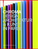 Chroma : Design, Kunst und Architektur in Farbe, Glasner, Barbara and Schmidt, Petra, 3034600917
