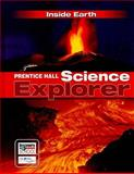 Prentice Hall Science Explorer: Inside Earth, PRENTICE HALL, 013115091X