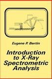 Introduction to X-Ray Spectrometric Analysis, Bertin, Eugene P., 0306310910