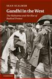 Gandhi in the West : The Mahatma and the Rise of Radical Protest, Scalmer, Sean, 0521760917