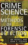 Crime Science : Methods of Forensic Detection, Nickell, Joe and Fischer, John F., 0813120918