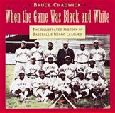 When the Game Was Black and White, Bruce Chadwick, 0896600912