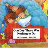 One Day There Was Nothing to Do, Jill Creighton, 155037091X