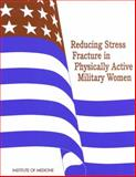 Reducing Stress Fracture in Physically Active Military Women, Institute of Medicine Staff, 0309060915