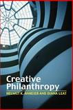 Creative Philanthropy : Towards a New Philanthropy for the Twenty-First Century, Leat, Diana and Anheier, Helmut K., 0415370914