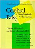 Cerebral Palsy : A Complete Guide for Caregiving, Miller, Freeman and Vachrach, Steven J., 0801850916