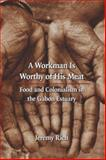 A Workman Is Worthy of His Meat : Food and Colonialism in the Gabon Estuary, Rich, Jeremy and Macpherson, Anne S., 0803210914