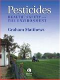 Pesticides : Health, Safety and the Environment, Matthews, Graham, 1405130911
