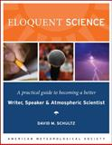 Eloquent Science : A Practical Guide to Becoming a Better Writer, Speaker and Scientist, Schultz, David M., 1878220918