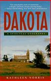 Dakota : A Spiritual Geography, Norris, Kathleen, 039571091X