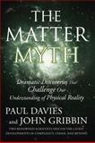 The Matter Myth, Paul Davies and John Gribbin, 0743290917