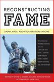 Reconstructing Fame : Sport, Race, and Evolving Reputations, , 1604730919