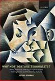 "Why Not Torture Terrorists? : Moral, Practical and Legal Aspects of the ""Ticking Bomb"" Justification for Torture, Ginbar, Yuval, 0199540918"