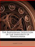 The Babylonian Expedition of the University of Pennsylvani, Albert T. Clay, 1145980910