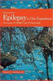 Epilepsy in Our Experience : Accounts of Health Care Professionals, , 0195330919