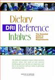 Dietary Reference Intakes : The Essential Guide to Nutrient Requirements, , 0309100917