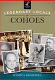 Legendary Locals of Cohoes, Randy S. Koniowka, 1467100919