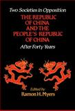 Two Societies in Opposition : The Republic of China and the People's Republic of China after Forty Years, Myers, Ramon H., 0817990917