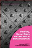 Disability Human Rights and the Limits of Humanitarianism, Gill, Michael and Schlund-Vials, Cathy J., 1472420918