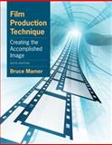 Film Production Technique : Creating the Accomplished Image, Mamer and Rosenberg, Michael, 0840030916