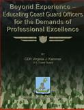 Beyond Experience - Educating Coast Guard Officers for the Demands of Professional Excellence, CDR Virginia J., Virginia Kammer, US Coast Guard, 1479200913
