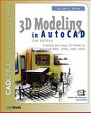 3D Modeling in AutoCAD : Creating and Using 3D Models in AutoCAD 2000, 2000i and 2002, Wilson, John E., 1578200911