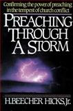 Preaching Through a Storm : Confirming the Power of Preaching in the Tempest of Church Conflict, Hicks, H. Beecher, Jr., 0310200911