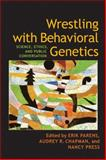 Wrestling with Behavioral Genetics : Science, Ethics, and Public Conversation, , 0801890918