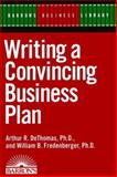 Writing a Convincing Business Plan, DeThomas, Arthur R. and Fredenberger, Bill, 0812090918