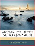 Algebra Pt 2 [of the Work by J H Smith], Edward John Gross, 1142800911