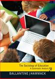 The Sociology of Education, Ballantine, Jeanne H. and Hammack, Floyd M., 0205800912