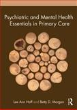 Psychiatric and Mental Health Essentials in Primary Care, Hoff, Lee Ann and Morgan, Betty, 0415780918