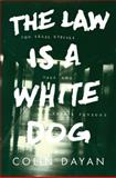 The Law Is a White Dog : How Legal Rituals Make and Unmake Persons, Dayan, Colin, 0691070911