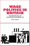 Wage Politics in Britain : The Rise and Fall of Income Policies since 1945, Dorey, Peter, 1902210913