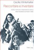 Raccontare e Inventare : Storia, memoria e trasmissione storica della Resistenza armata in Italia, Winterhalter, Cecilia, 3034300913