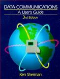 Data Communicatios : A User's Guide, Sherman, Kenneth, 0131990926