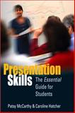 Presentation Skills : The Essential Guide for Students, McCarthy, Patsy and Hatcher, Caroline, 0761940928